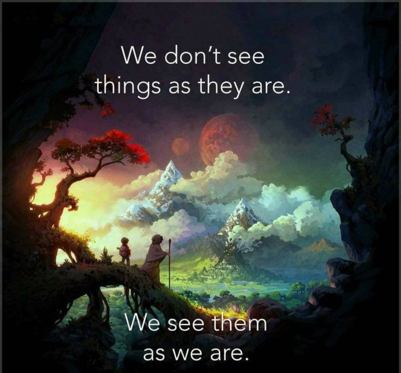 Wk 45 - 18 We see things as we are